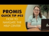 Promis Quick Tip #3 - How to Navigate the Help Center